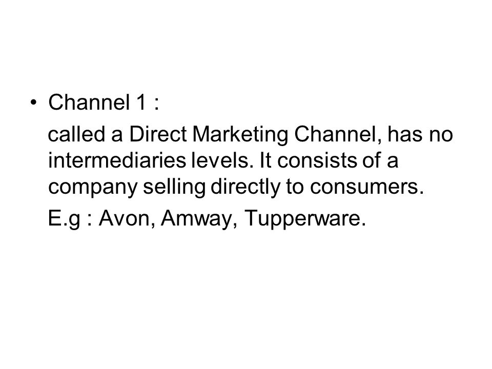Channel 1 : called a Direct Marketing Channel, has no intermediaries levels. It consists of a company selling directly to consumers.