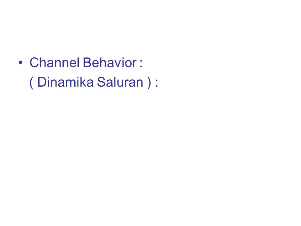 Channel Behavior : ( Dinamika Saluran ) :