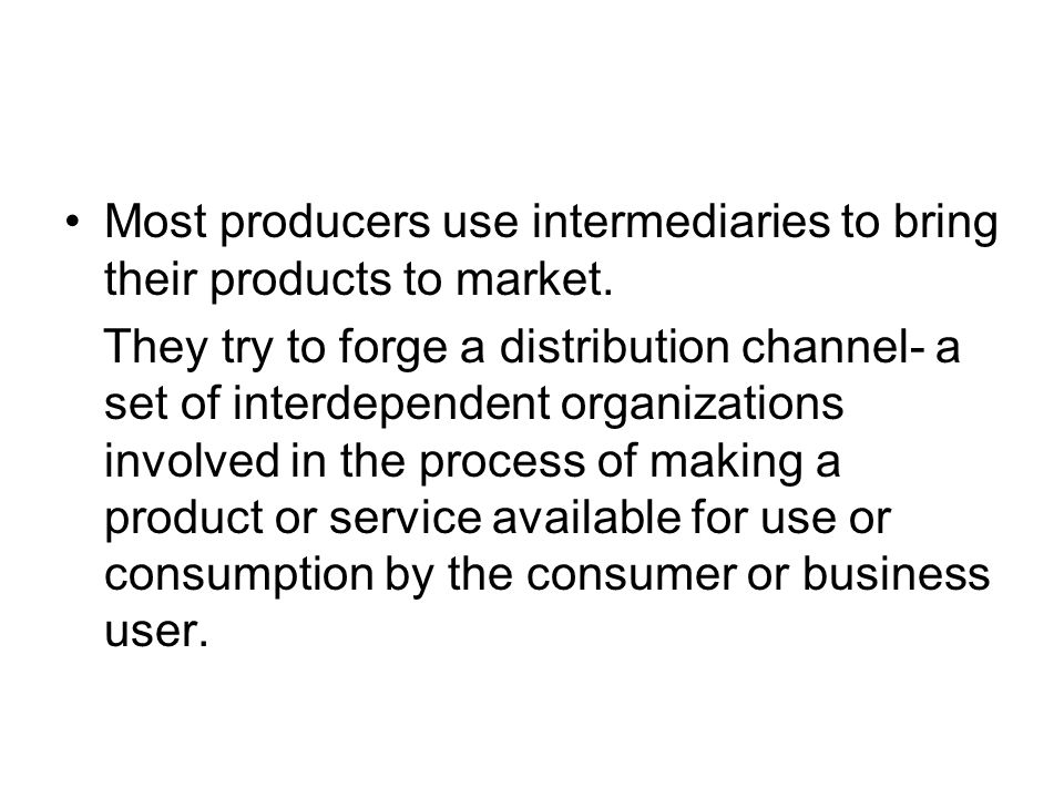 Most producers use intermediaries to bring their products to market.