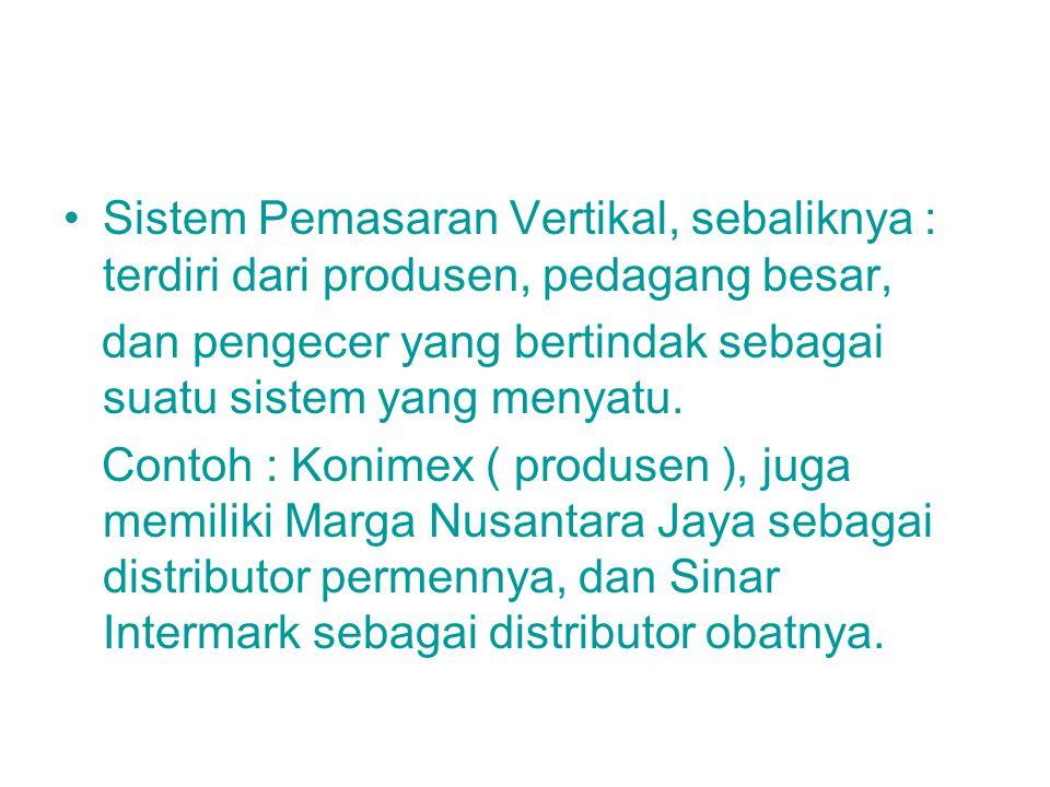 Sistem Pemasaran Vertikal, sebaliknya : terdiri dari produsen, pedagang besar,