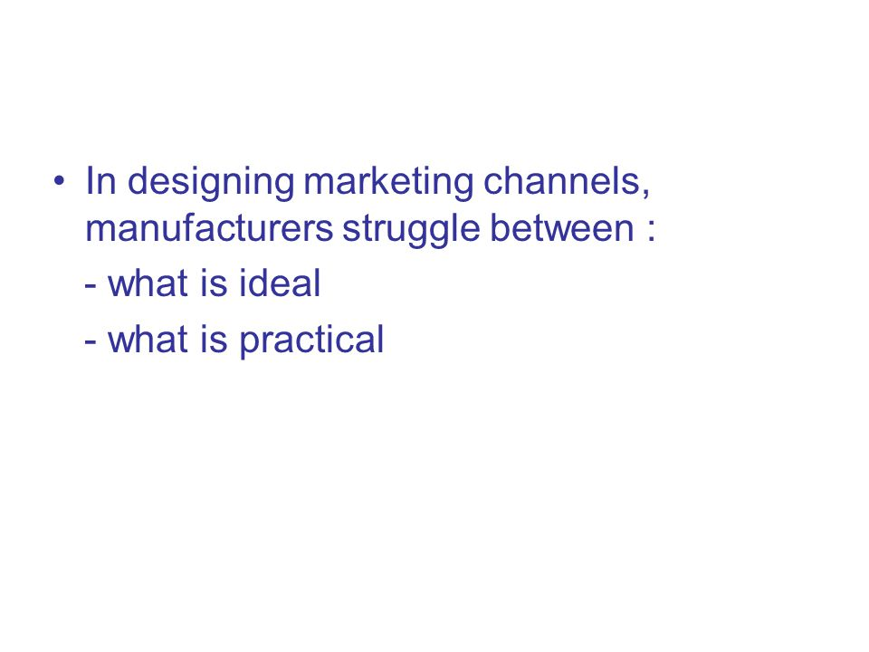 In designing marketing channels, manufacturers struggle between :