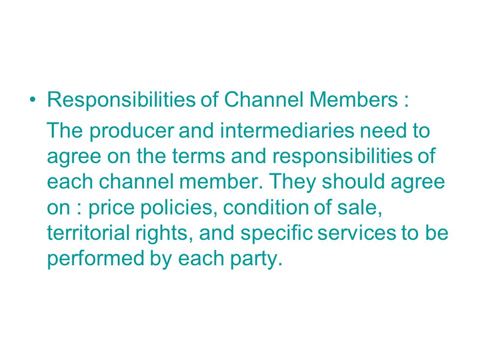 Responsibilities of Channel Members :