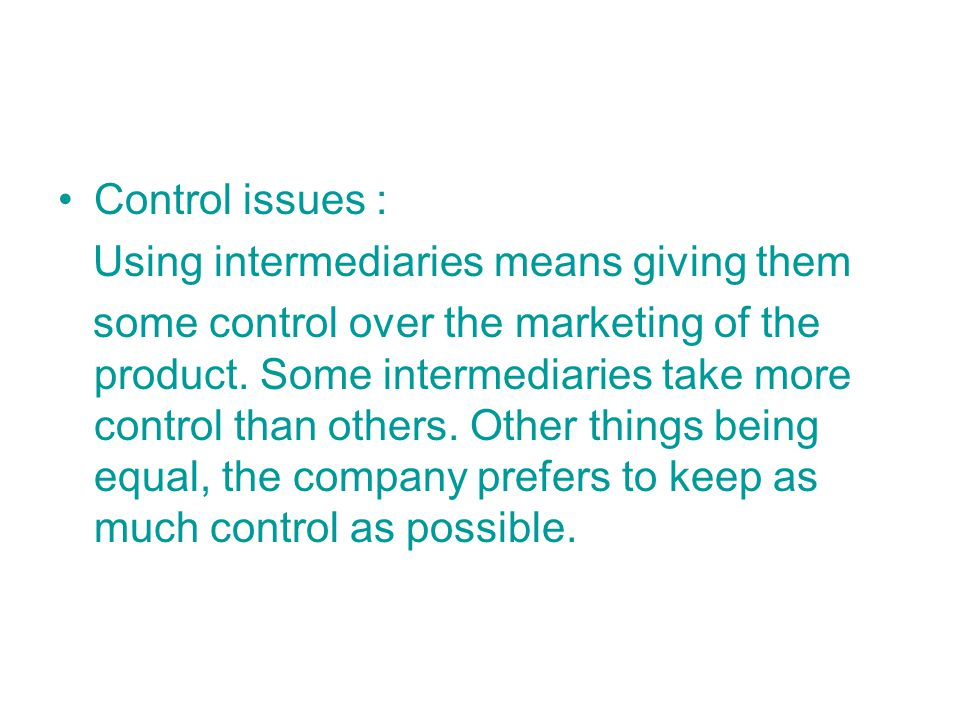 Control issues : Using intermediaries means giving them.