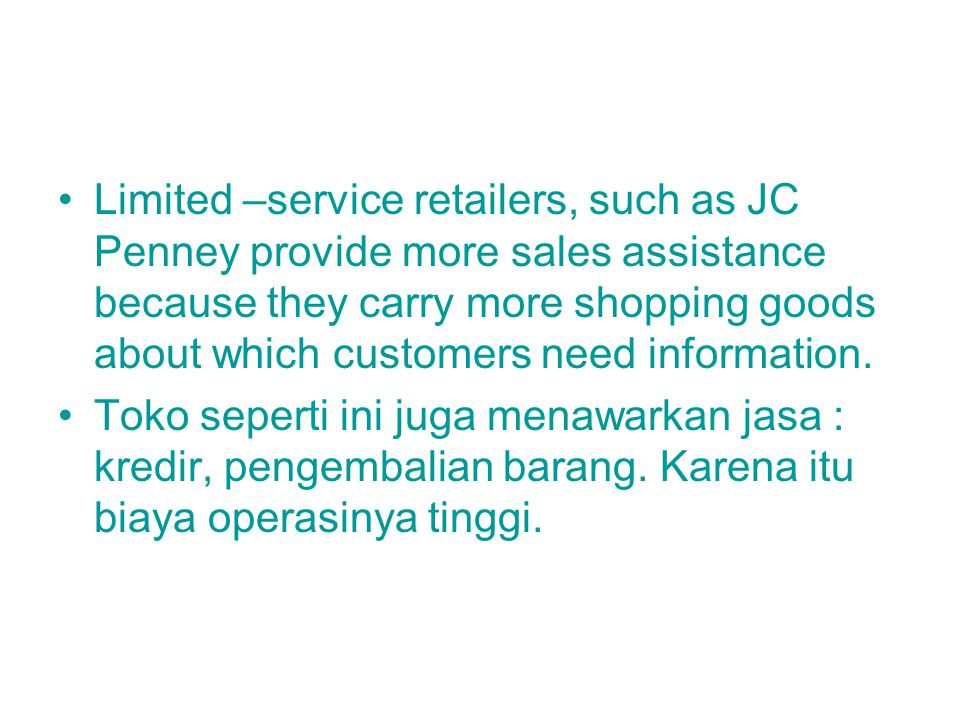 Limited –service retailers, such as JC Penney provide more sales assistance because they carry more shopping goods about which customers need information.