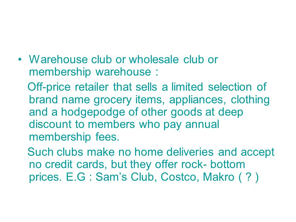 Warehouse club or wholesale club or membership warehouse :