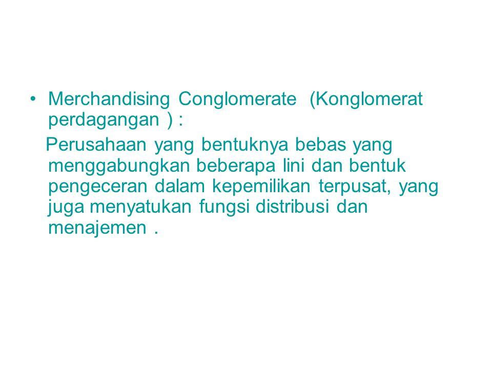 Merchandising Conglomerate (Konglomerat perdagangan ) :