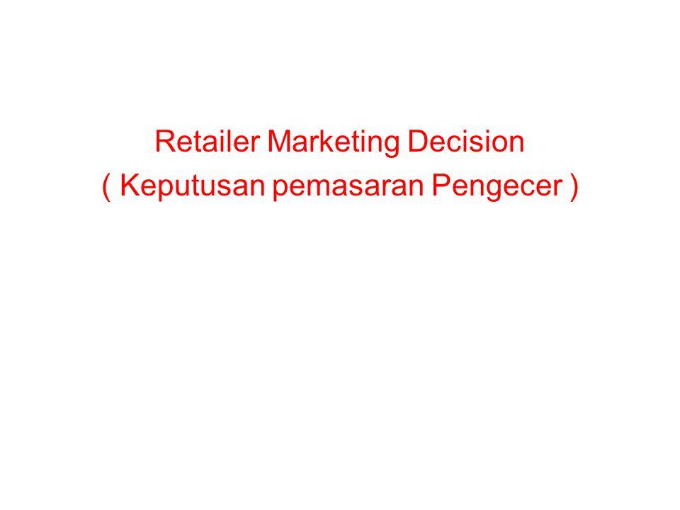 Retailer Marketing Decision ( Keputusan pemasaran Pengecer )