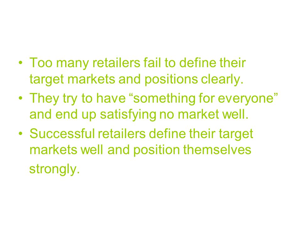 Too many retailers fail to define their target markets and positions clearly.