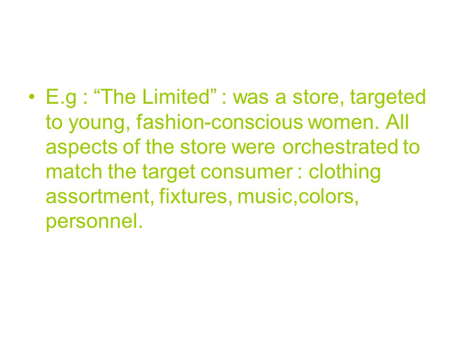 E.g : The Limited : was a store, targeted to young, fashion-conscious women.