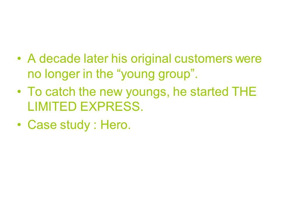 A decade later his original customers were no longer in the young group .