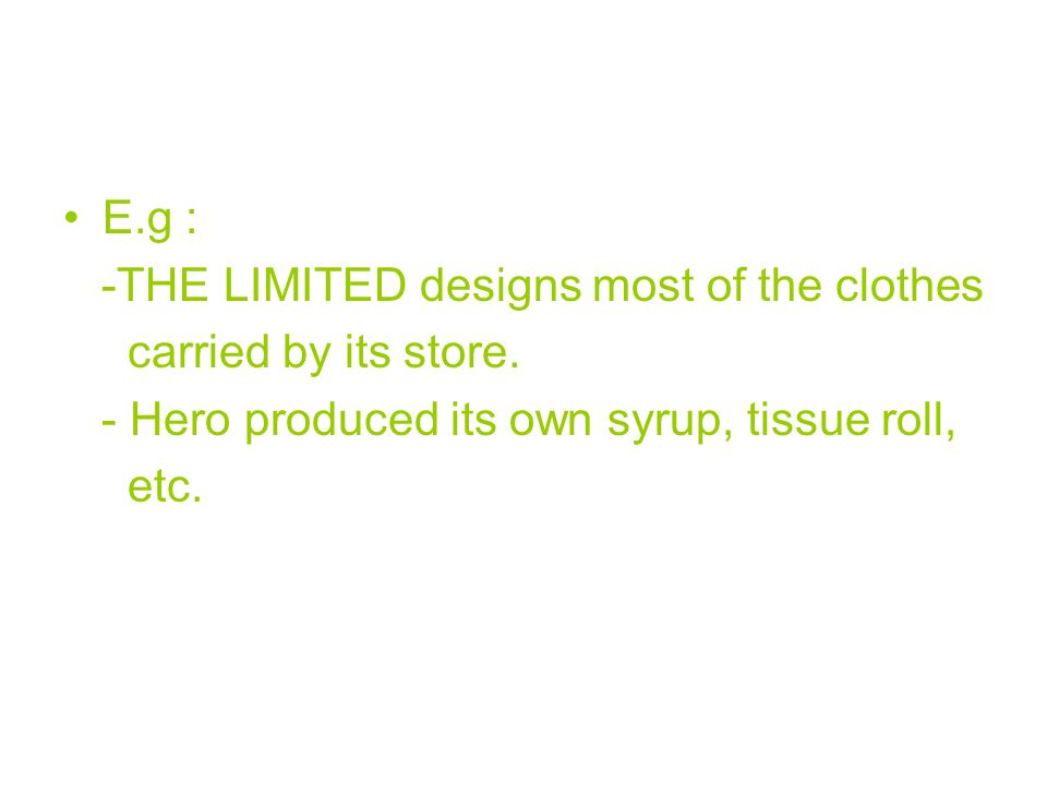 E.g : -THE LIMITED designs most of the clothes. carried by its store. - Hero produced its own syrup, tissue roll,