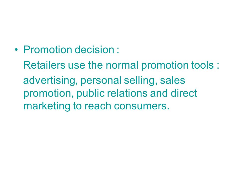 Promotion decision : Retailers use the normal promotion tools :