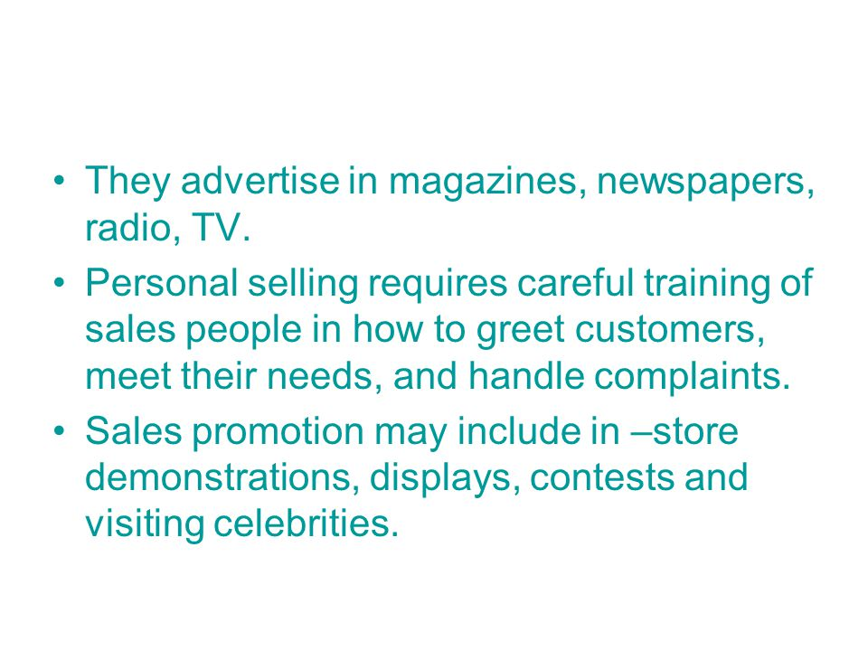 They advertise in magazines, newspapers, radio, TV.
