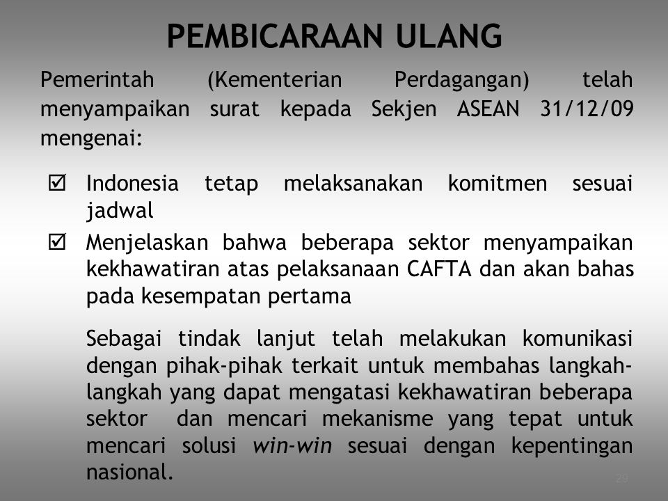 PEMBICARAAN ULANG Pemerintah (Kementerian Perdagangan) telah menyampaikan surat kepada Sekjen ASEAN 31/12/09 mengenai: