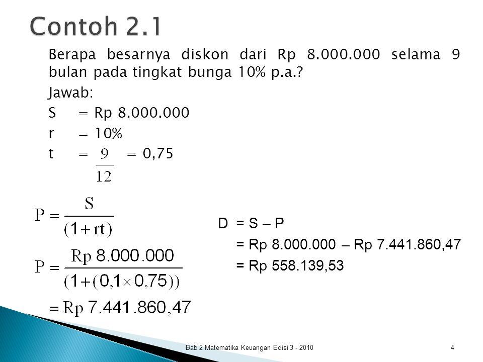Contoh 2.1 Jawab: S = Rp 8.000.000 r = 10% t = = 0,75 D = S – P