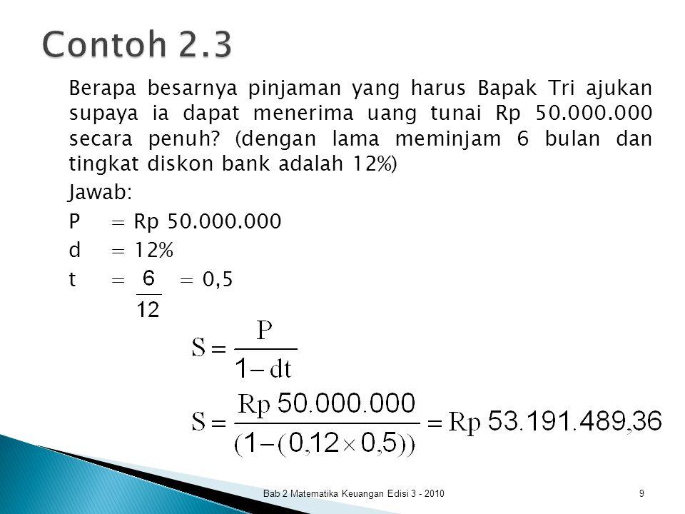 Contoh 2.3 Jawab: P = Rp 50.000.000 d = 12% t = = 0,5