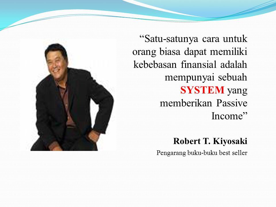 Satu-satunya cara untuk orang biasa dapat memiliki kebebasan finansial adalah mempunyai sebuah SYSTEM yang memberikan Passive Income