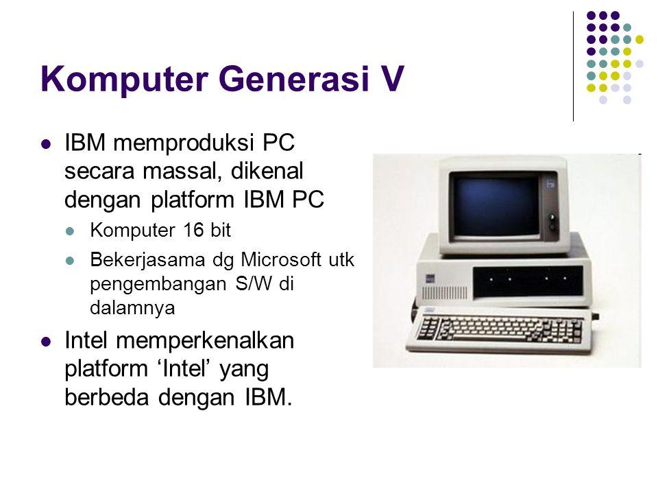 Komputer Generasi V IBM memproduksi PC secara massal, dikenal dengan platform IBM PC. Komputer 16 bit.
