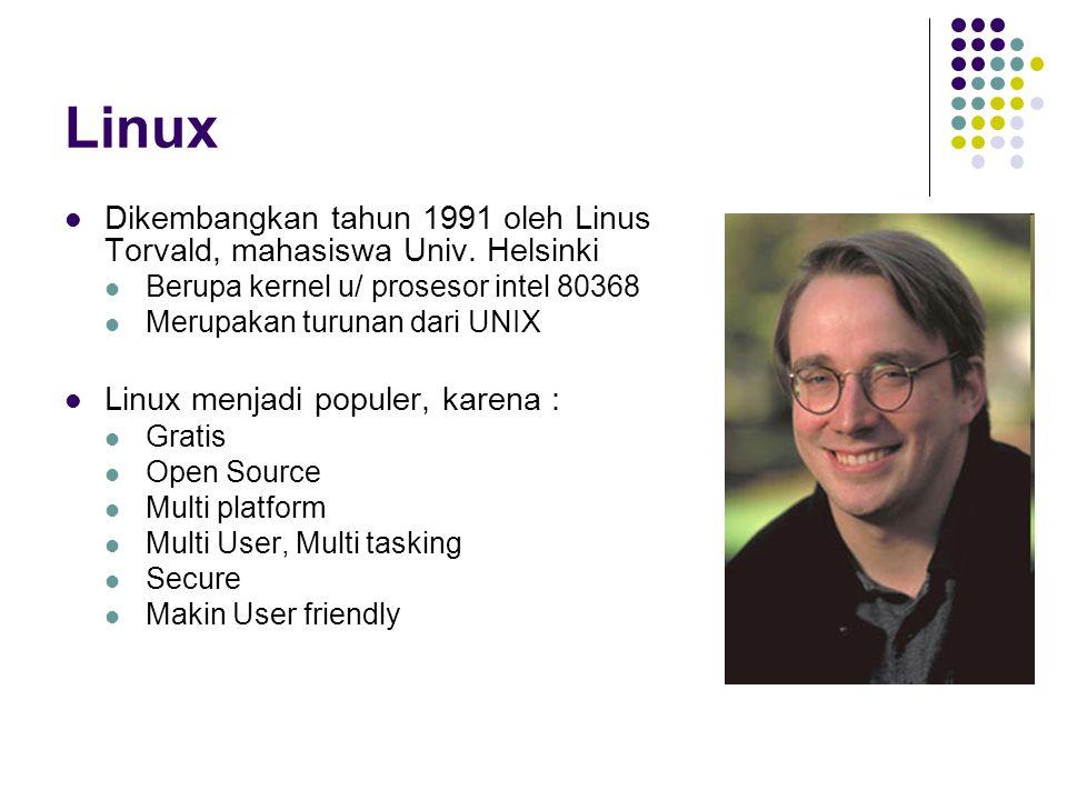 Linux Dikembangkan tahun 1991 oleh Linus Torvald, mahasiswa Univ. Helsinki. Berupa kernel u/ prosesor intel 80368.