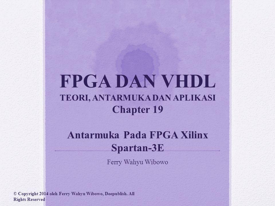 FPGA DAN VHDL TEORI, ANTARMUKA DAN APLIKASI Chapter 19 Antarmuka Pada FPGA Xilinx Spartan-3E