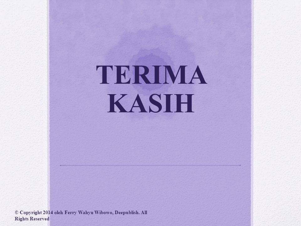 TERIMA KASIH © Copyright 2014 oleh Ferry Wahyu Wibowo, Deepublish. All Rights Reserved.