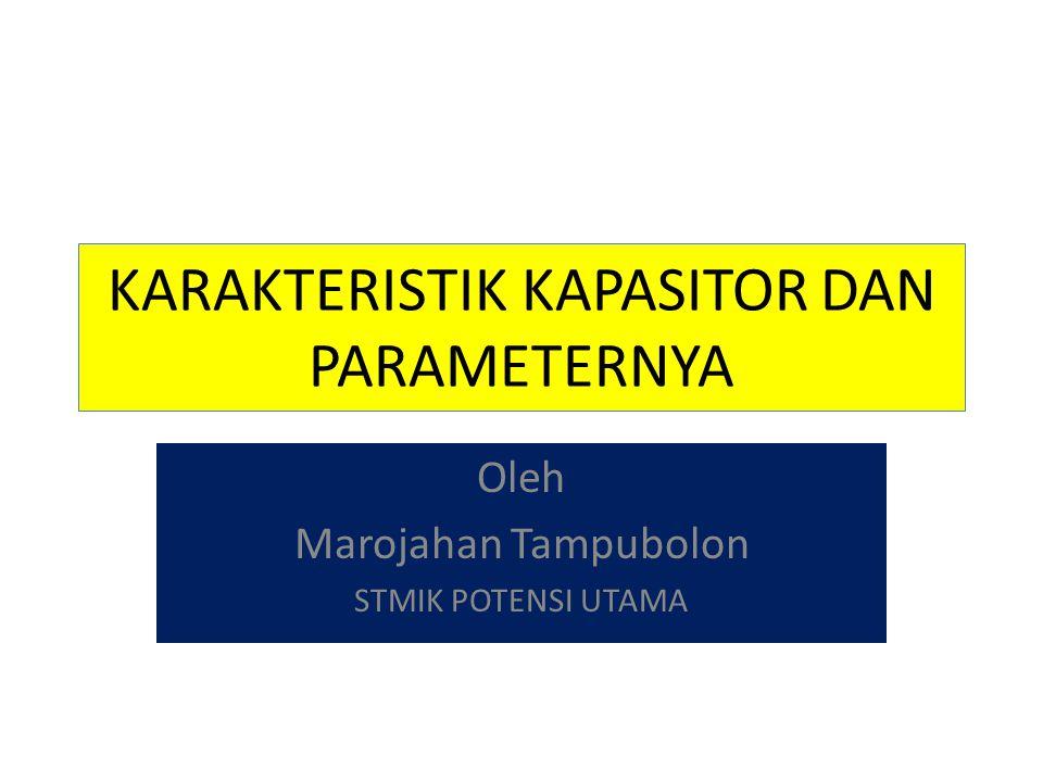 KARAKTERISTIK KAPASITOR DAN PARAMETERNYA