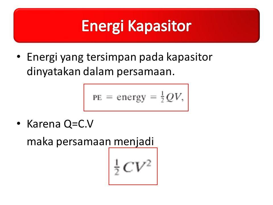 Energi Kapasitor Energi yang tersimpan pada kapasitor dinyatakan dalam persamaan.