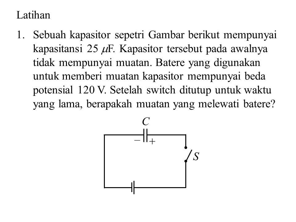Sebuah kapasitor sepetri Gambar berikut mempunyai