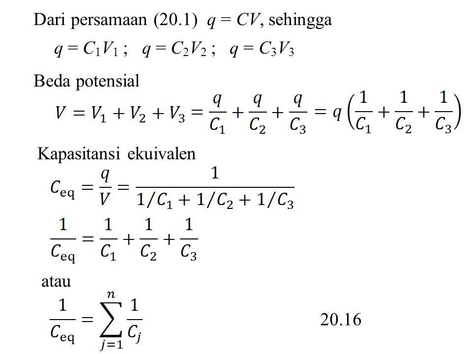 Dari persamaan (20.1) q = CV, sehingga