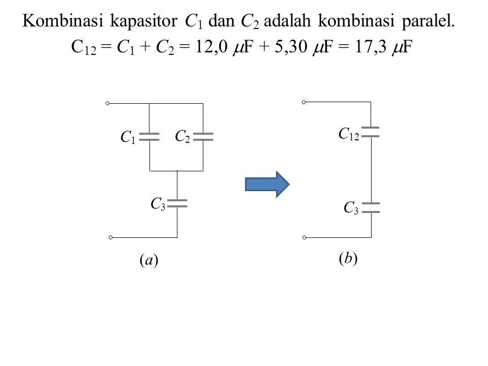 Kombinasi kapasitor C1 dan C2 adalah kombinasi paralel.