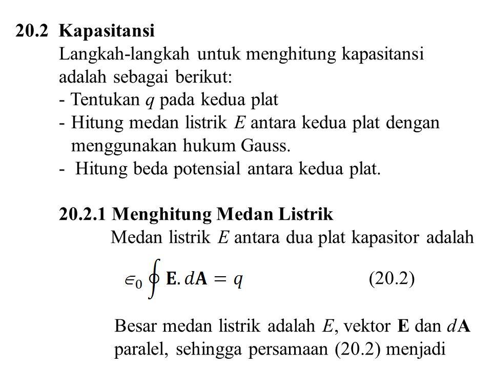 20.2 Kapasitansi Langkah-langkah untuk menghitung kapasitansi. adalah sebagai berikut: Tentukan q pada kedua plat.