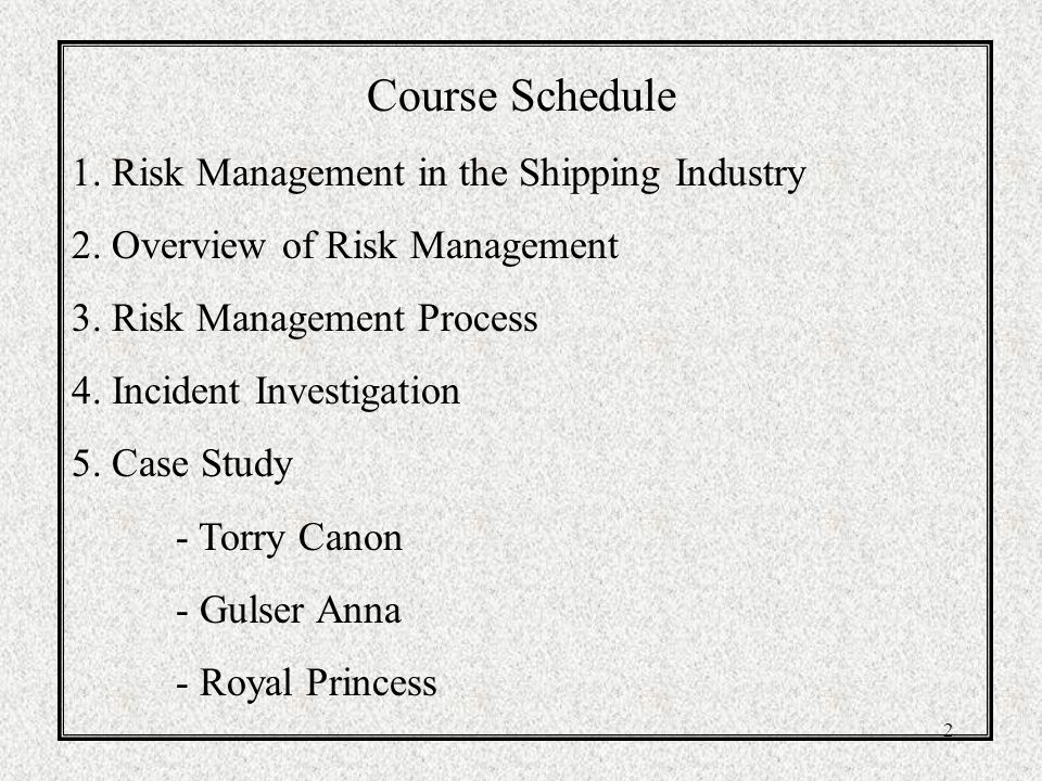 Course Schedule 1. Risk Management in the Shipping Industry