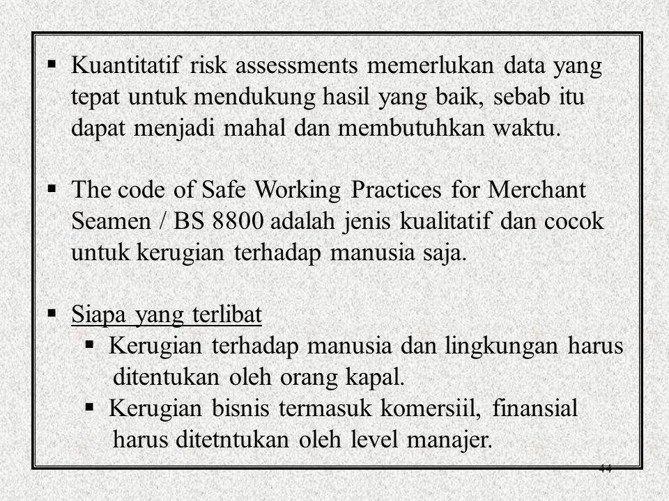 Kuantitatif risk assessments memerlukan data yang tepat untuk mendukung hasil yang baik, sebab itu dapat menjadi mahal dan membutuhkan waktu.