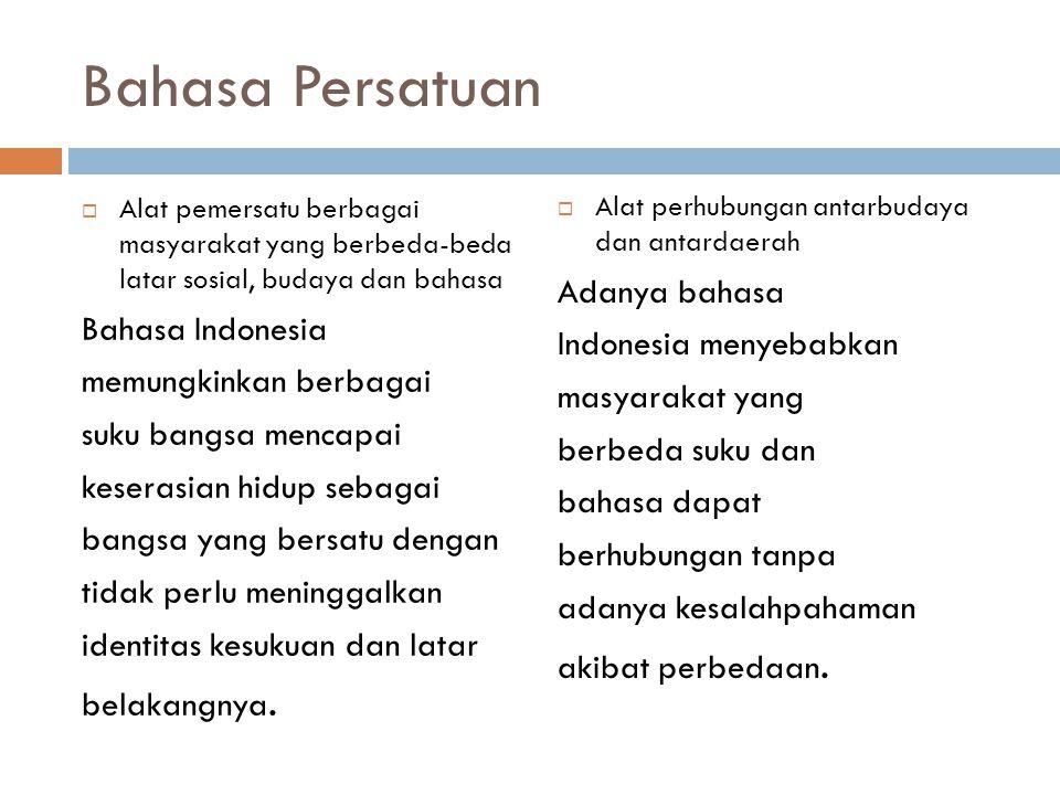 Bahasa Persatuan Adanya bahasa Bahasa Indonesia Indonesia menyebabkan