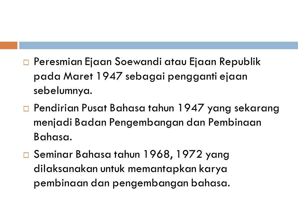 Peresmian Ejaan Soewandi atau Ejaan Republik pada Maret 1947 sebagai pengganti ejaan sebelumnya.