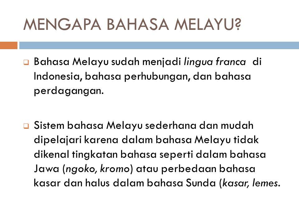 MENGAPA BAHASA MELAYU Bahasa Melayu sudah menjadi lingua franca di Indonesia, bahasa perhubungan, dan bahasa perdagangan.