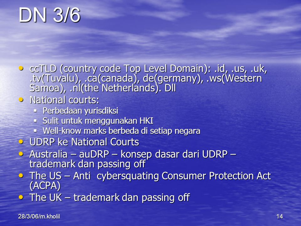 DN 3/6 ccTLD (country code Top Level Domain): .id, .us, .uk, .tv(Tuvalu), .ca(canada), de(germany), .ws(Western Samoa), .nl(the Netherlands). Dll.
