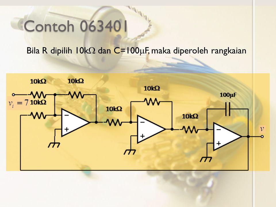 Contoh 063401 Bila R dipilih 10kW dan C=100mF, maka diperoleh rangkaian