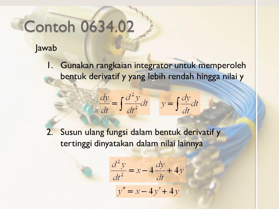 Contoh 0634.02 Jawab. Gunakan rangkaian integrator untuk memperoleh bentuk derivatif y yang lebih rendah hingga nilai y.