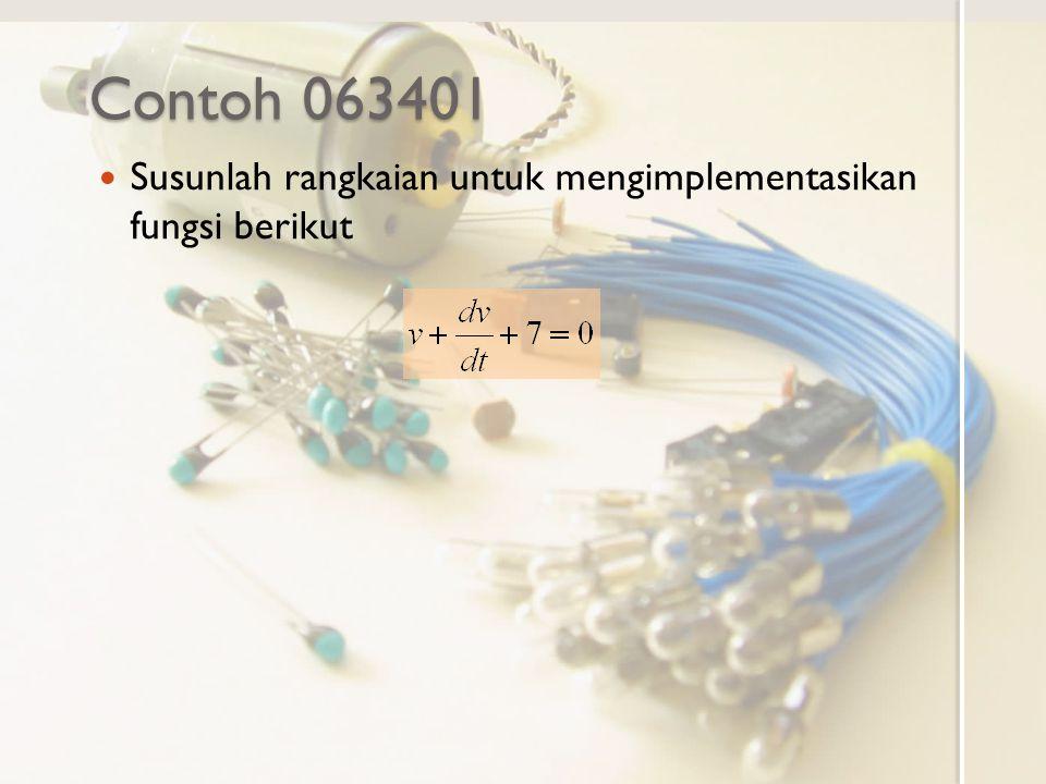 Contoh 063401 Susunlah rangkaian untuk mengimplementasikan fungsi berikut