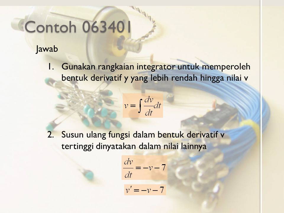 Contoh 063401 Jawab. Gunakan rangkaian integrator untuk memperoleh bentuk derivatif y yang lebih rendah hingga nilai v.