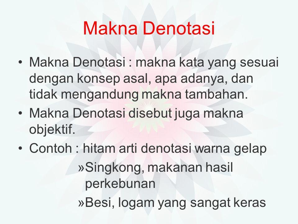 Makna Denotasi Makna Denotasi : makna kata yang sesuai dengan konsep asal, apa adanya, dan tidak mengandung makna tambahan.