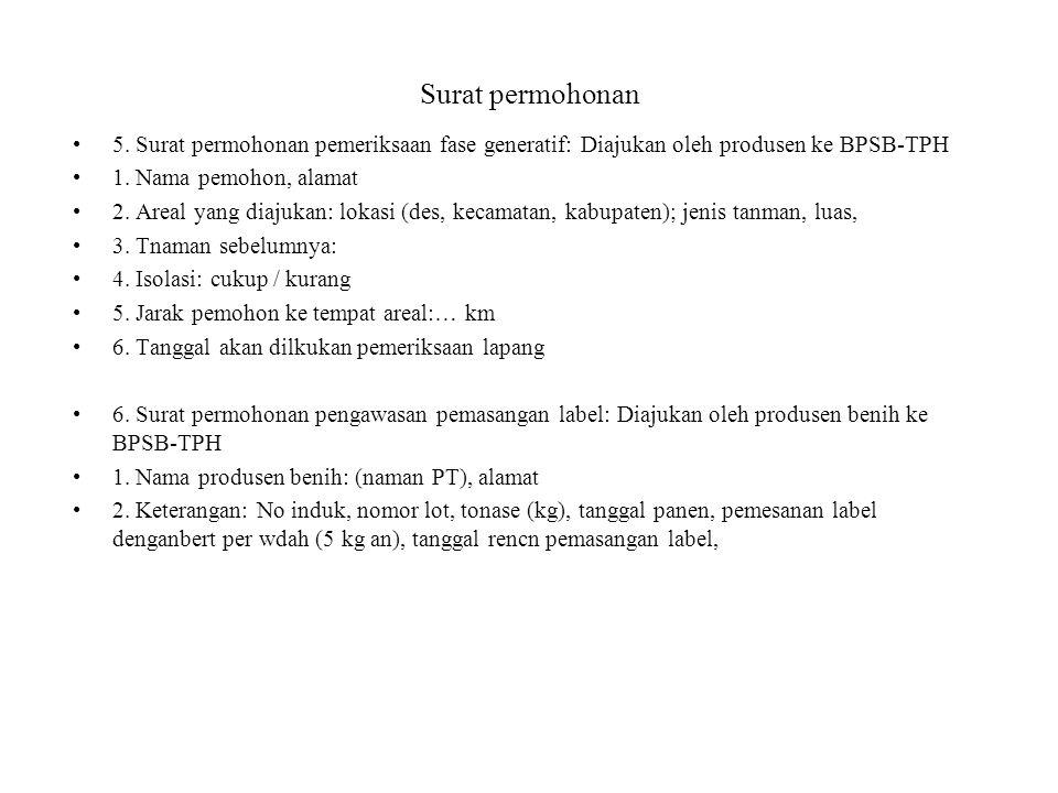 Surat permohonan 5. Surat permohonan pemeriksaan fase generatif: Diajukan oleh produsen ke BPSB-TPH.