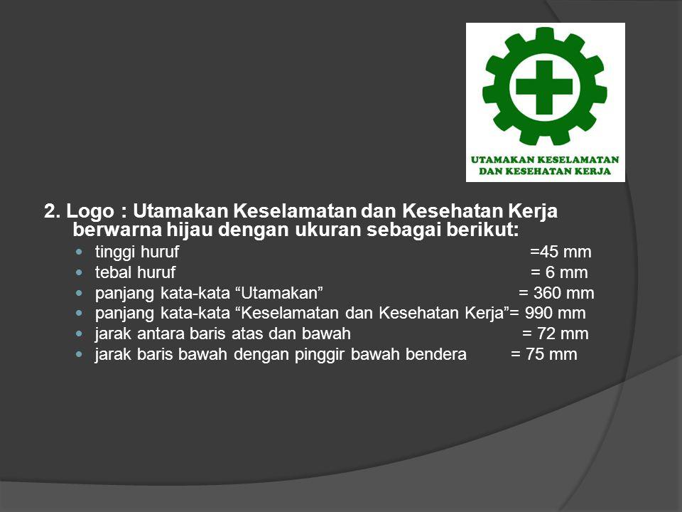 2. Logo : Utamakan Keselamatan dan Kesehatan Kerja berwarna hijau dengan ukuran sebagai berikut: