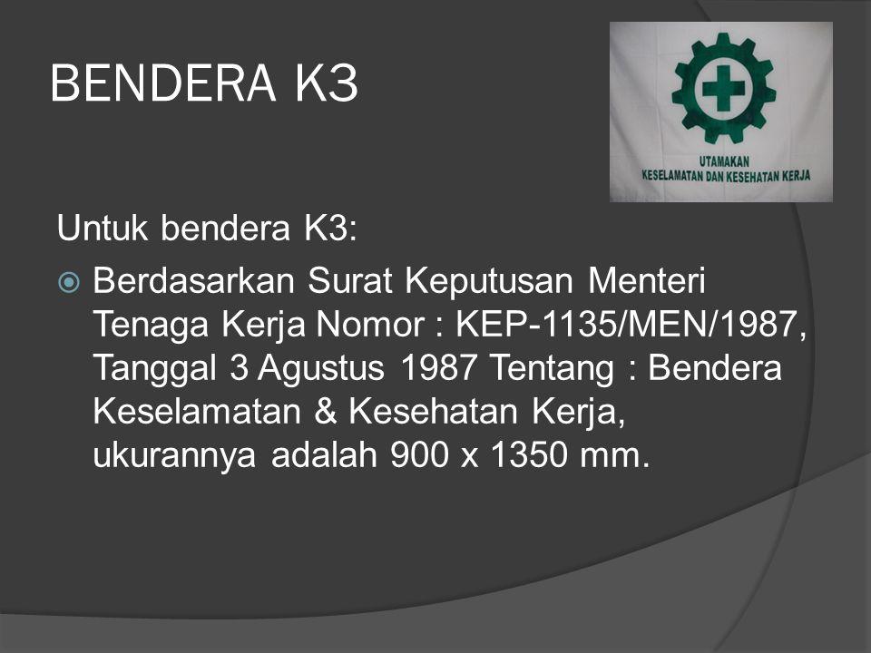 BENDERA K3 Untuk bendera K3: