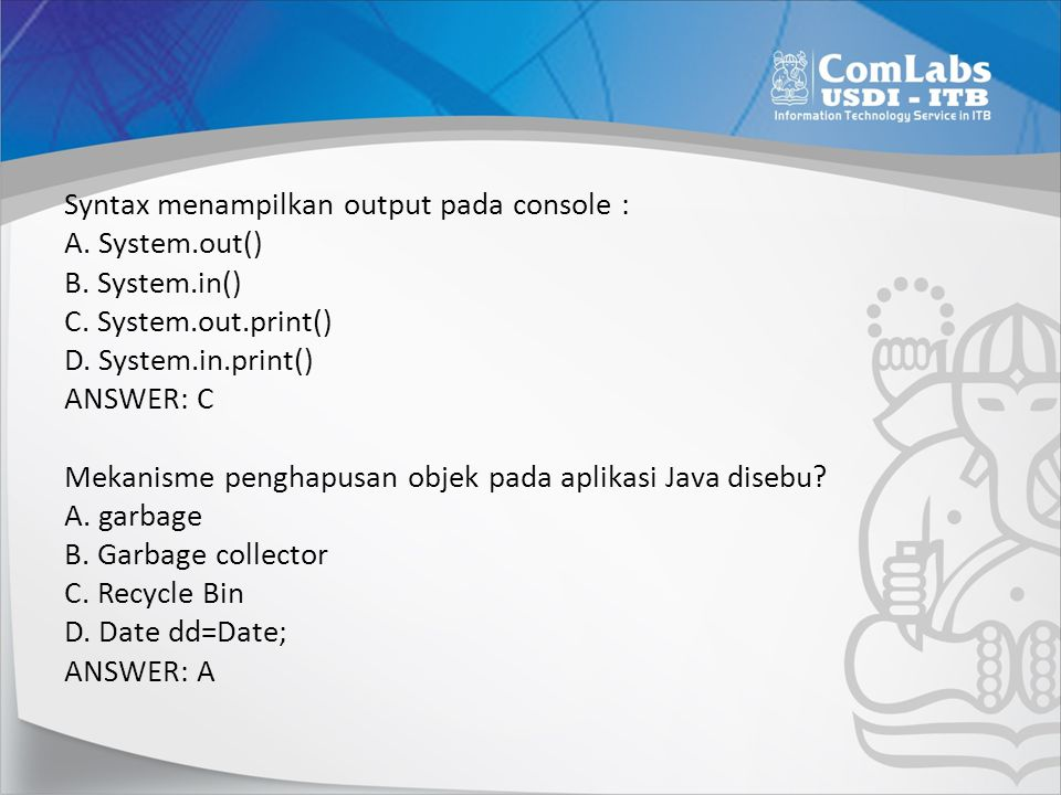 Syntax menampilkan output pada console : A. System. out() B. System