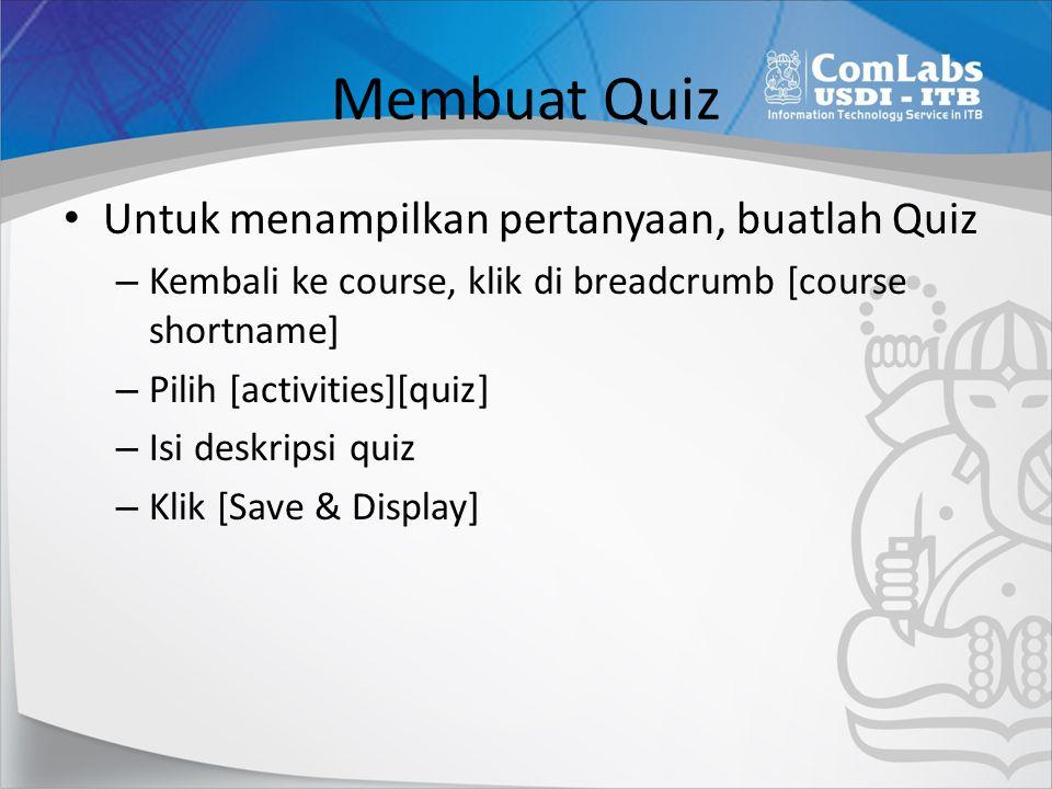 Membuat Quiz Untuk menampilkan pertanyaan, buatlah Quiz