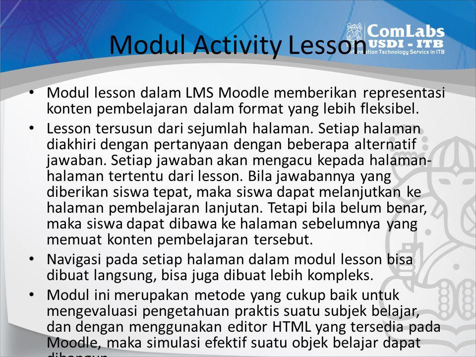 Modul Activity Lesson Modul lesson dalam LMS Moodle memberikan representasi konten pembelajaran dalam format yang lebih fleksibel.