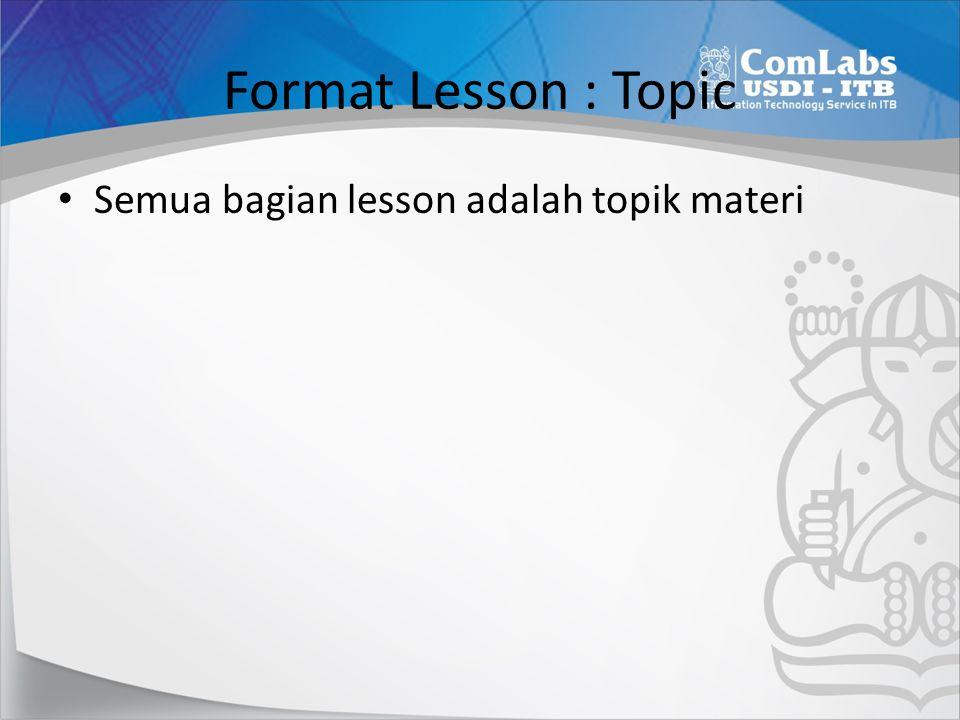 Format Lesson : Topic Semua bagian lesson adalah topik materi