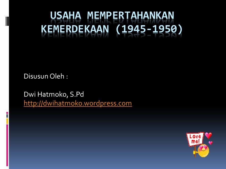 USAHA MEMPERTAHANKAN KEMERDEKAAN (1945-1950)